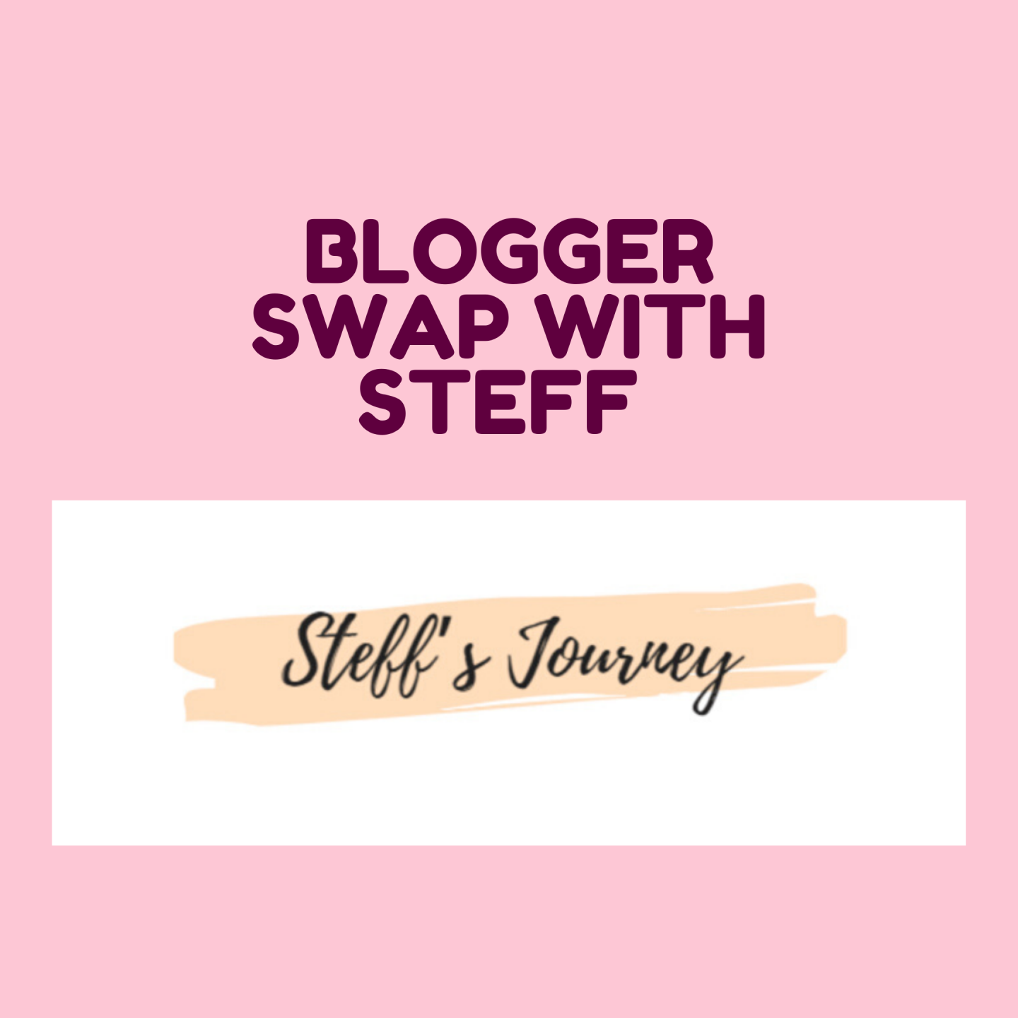 Blogger swap with Steff